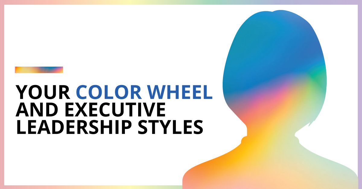 Your Color Wheel and Executive Leadership Styles