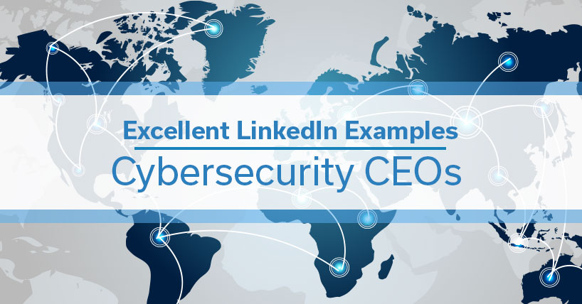 Excellent LinkedIn Examples: Cybersecurity CEOs