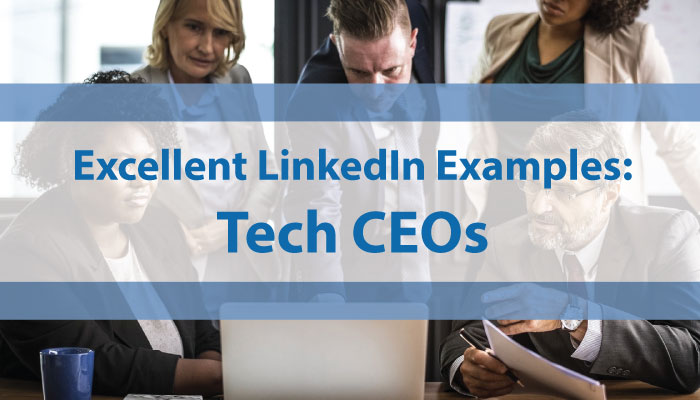 Excellent LinkedIn Examples: Tech CEOs