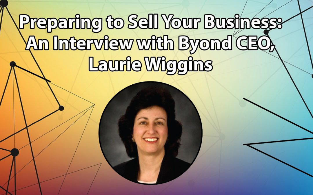 Selling Your Business: An Interview with Byond CEO Laurie Wiggins