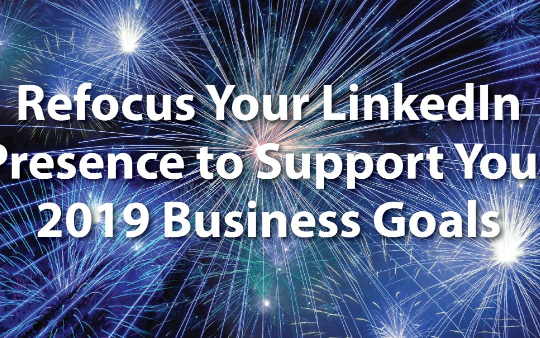 Refocus Your LinkedIn Presence to Support Your 2019 Business Goals