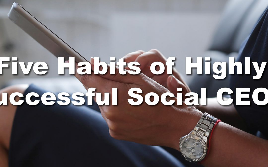 Five Habits of Highly Successful Social CEOs