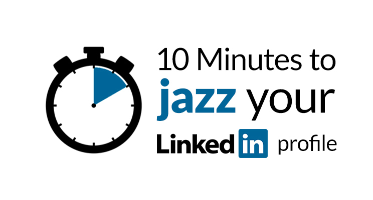 10 Minutes to Jazz Your LinkedIn Profile