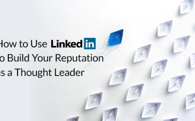 How to Use LinkedIn to Build Your Reputation as a Thought Leader