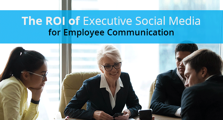 The ROI of Executive Social Media for Employee Communication
