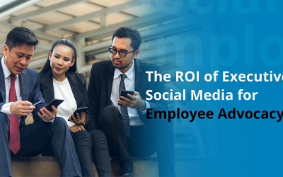 The ROI of Executive Social Media for Employee Advocacy