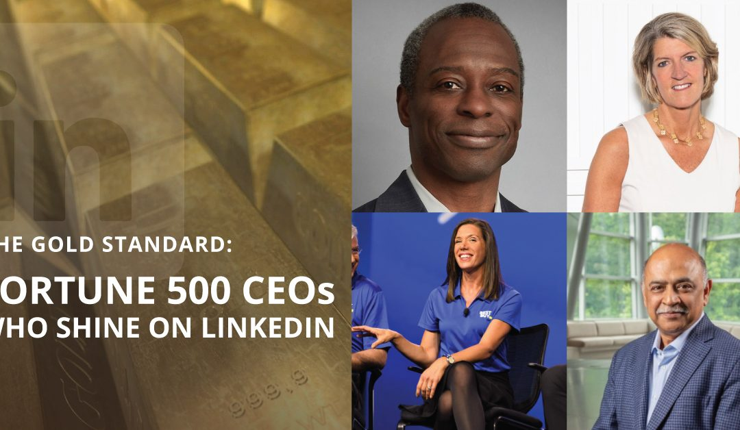 The Gold Standard: Fortune 500 CEOs Who Shine on LinkedIn