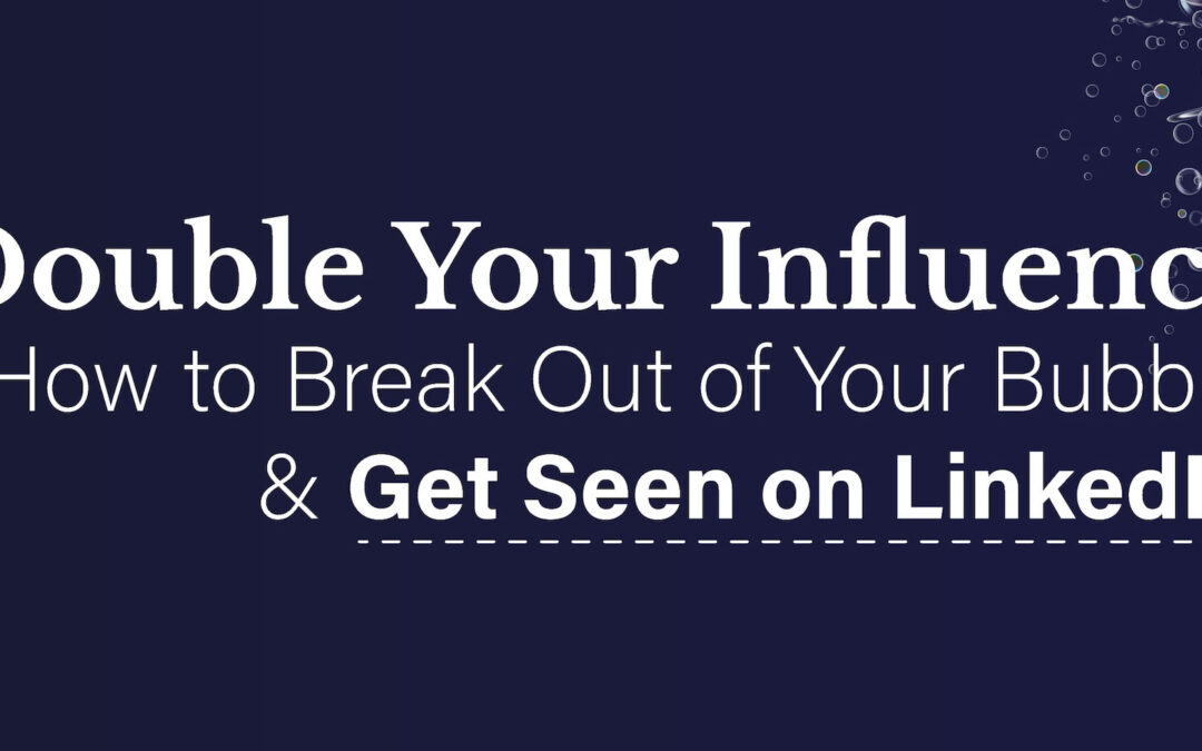 Break Out of Your Bubble and Get Seen on LinkedIn
